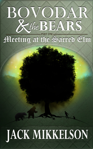Bovodar and the Bears: Part One, Meeting at the Sacred Elm  by  Jack Mikkelson