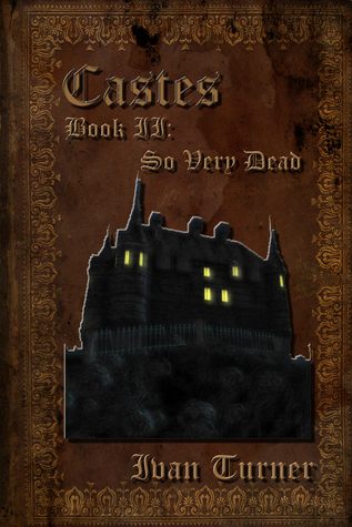 Castes Book 2: So Very Dead  by  Ivan Turner