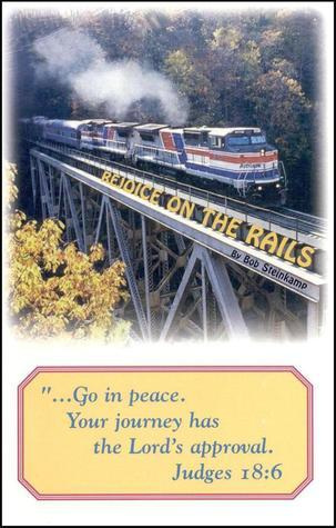 Rejoice On The Rails  by  bob steinkamp
