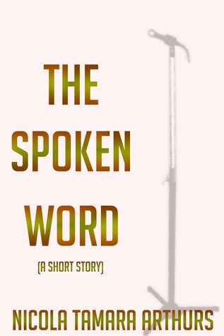 The Spoken Word  by  Nicola Tamara Arthurs