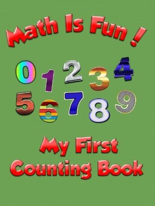 Math Is Fun!: My First Counting Book  by  Noah Smiles