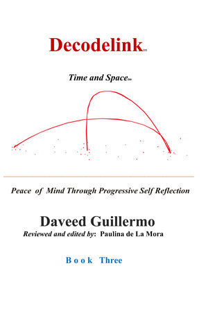 Decodelink: BOOK THREE... Finding Peace of Mind Through Progressive Self Reflection Daveed Guillermo