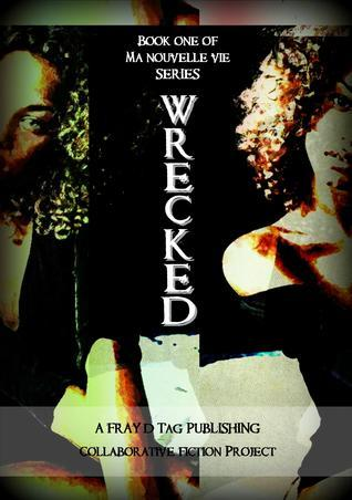 Wrecked (Ma Nouvelle Vie #1)  by  Yvie Towers