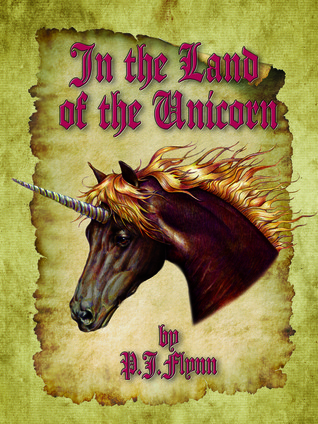 In the Land of the Unicorn  by  P.J. Flynn