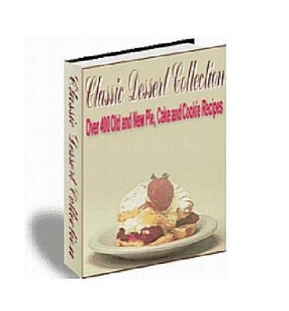 Classic Dessert Collection: 400 Old And New Pie, Cake And Cookie Recipes Minnie Joshson