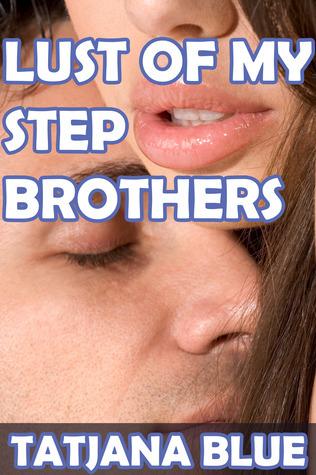 Lust of My Step Brothers (Taboo Sex)  by  Tatjana Blue