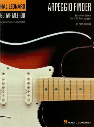 Arpeggio Finder: Easy-to-Use Guide to Over 1,300 Guitar Arpeggios Hal Leonard Guitar Method (Hal Leonard Guitar Method (Songbooks))  by  Chad Johnson