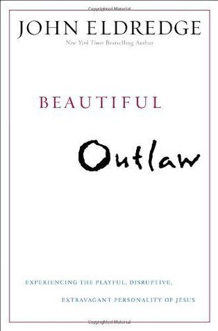 Beautiful Outlaw: Experiencing the Playful, Disruptive, Extravagant Personality of Jesus  by  John Eldredge (Oct 12 2011) by John Eldredge