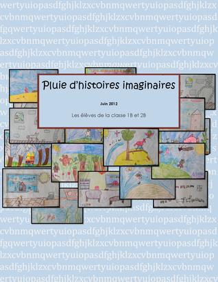 Pluie d'histoires imaginaires Les élèves de la classe 1B et 2B
