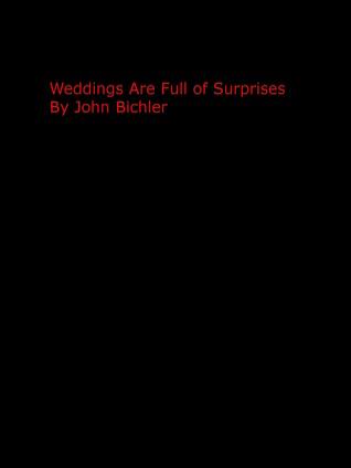 Weddings Are Full of Surprises  by  John Bichler