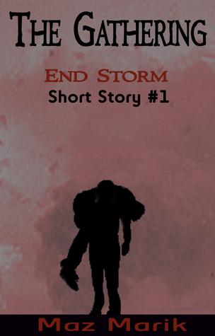 The Gathering: End Storm Short Story #1  by  Maz Marik