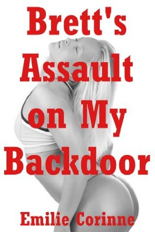 Bretts Assault on My Back Door: The Sorority Girls Very Rough First Anal Sex in Public  by  Emilie Corinne