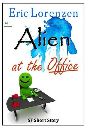 Alien at the Office (Unlucky Alien Series) Eric Lorenzen