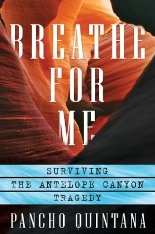Breathe For Me: Surviving the Antelope Canyon Tragedy Pancho Quintana