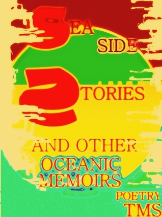 Sea Side Stories And Other Oceanic Memoirs  by  Tms