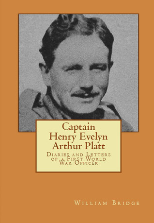Captain Henry Evelyn Arthur Platt: Diaries and Letters of a First World War Officer in the 19th Hussars and 1st Coldstream Guards William Bridge