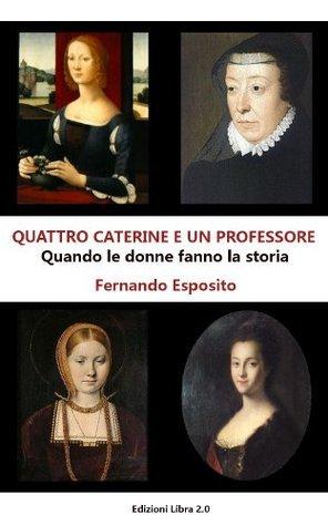 Quattro Caterine e un professore Fernando Esposito