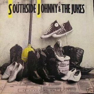 At Least We Got Shoes  by  Southside Johnny and The Asbury Jukes