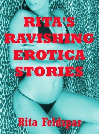 Ritas Ravishing Erotica Stories: Five Hardcore Sex Erotica Stories  by  Rita Feldspar