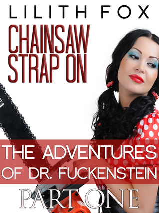 Chainsaw Strap On: The Adventures of Dr. Fuckenstein Part One Lilith Fox