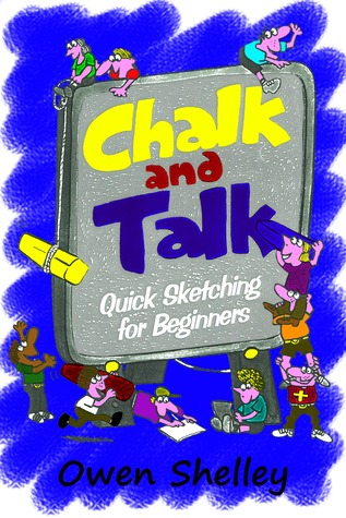 Chalk and Talk: Quick Sketching for Beginners Owen & Stephen Shelley