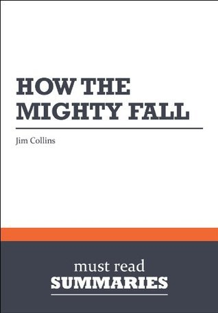 Summary: How the Mighty Fall - Jim Collins: 1  by  Must Read Summaries