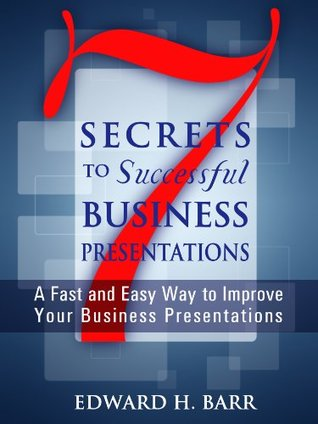 Seven Secrets to Successful Business Presentations  by  Edward Barr