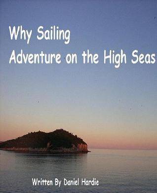 Why Sailing: Adventure on the High Seas Daniel Hardie