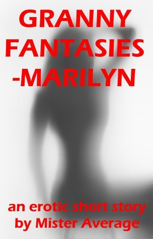 Granny Fantasies: Marilyn  by  Mister Average