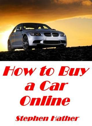 How to Buy a Car Online  by  Stephen Hather