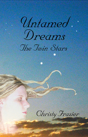 Untamed Dreams- The Twin Stars Volume III  by  Christy Frazier
