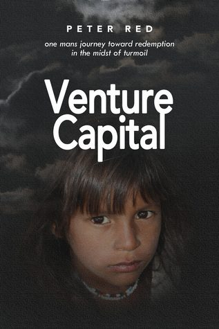 Venture Capital, one Mans Journey Toward Redemption In The Midst of Turmoil  by  Peter Red