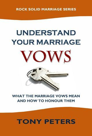 Understand Your Marriage Vows: What the Marriage Vows Mean and How to Honour Them  by  Tony Peters