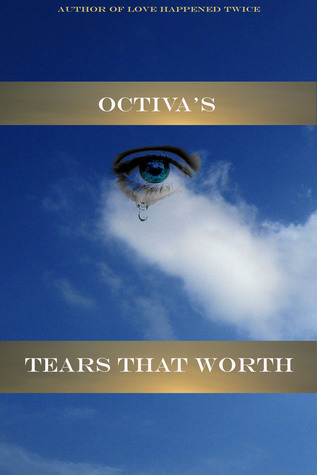 Tears That Worth  by  Octiva