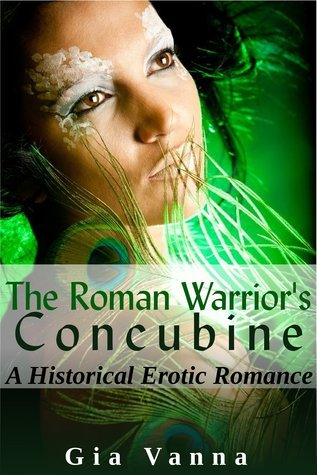 The Roman Warriors Concubine: Historical Erotic Romance Gia Vanna