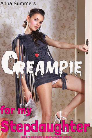 Creampie For My Stepdaughter  by  Anna Summers