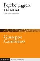 Perché leggere i classici: Interpretazione e scrittura Giuseppe Cambiano