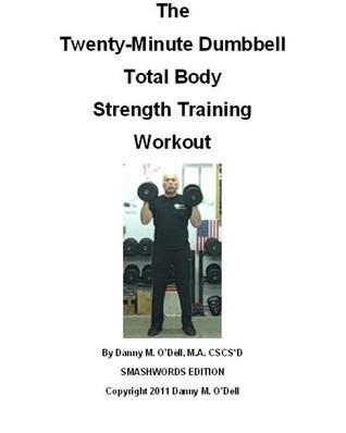 The Twenty-Minute Dumbbell Total Body Strength Training Workout Danny ODell