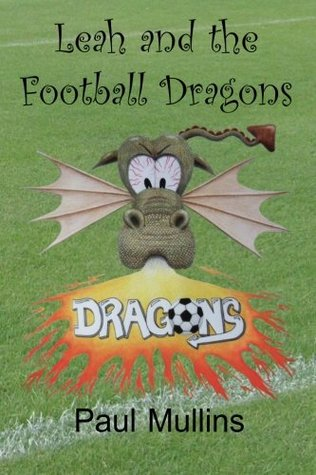 Leah and the Football Dragons Paul  Mullins