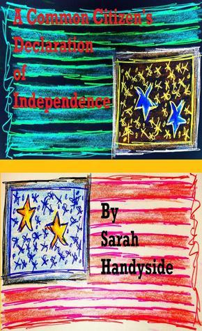 A Common Citizens Declaration of Independence Sarah Handyside