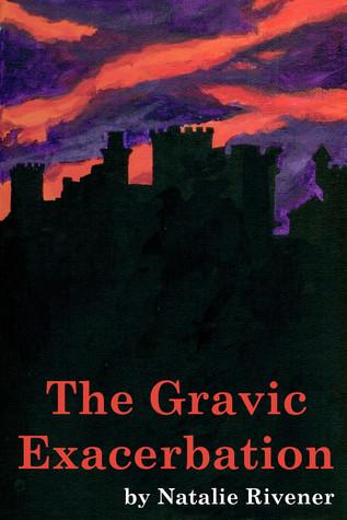 The Gravic Exacerbation  by  Natalie Rivener