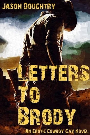 Letters To Brody: An Erotic Cowboy Gay Novel  by  Jason Doughtry