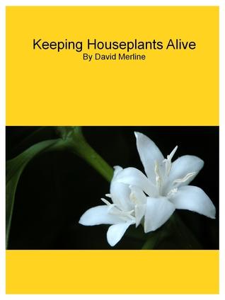 Keeping Houseplants Alive David Merline