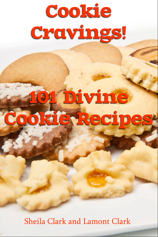 Cookie Cravings! 101 Divine Cookie Recipes  by  Lamont Clark