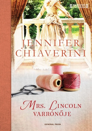 Mrs. Lincoln varrónője  by  Jennifer Chiaverini