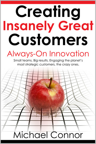 Creating Insanely Great Customers  by  Michael  Connor