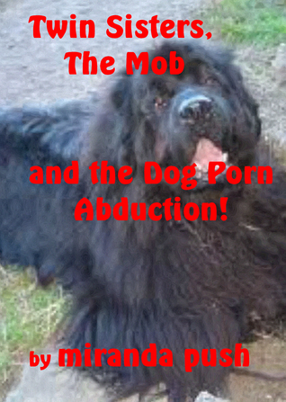 Twin Sisters, The Mob and the Dog Porn Abduction!  by  Miranda Push