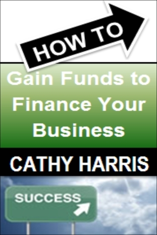 How To Gain Funds To Finance Your Business [Article] Cathy  Harris