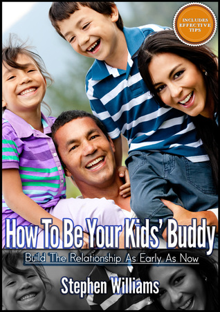 How To Be Your Kids Buddy: Build The Relationship As Early As Now Stephen Williams