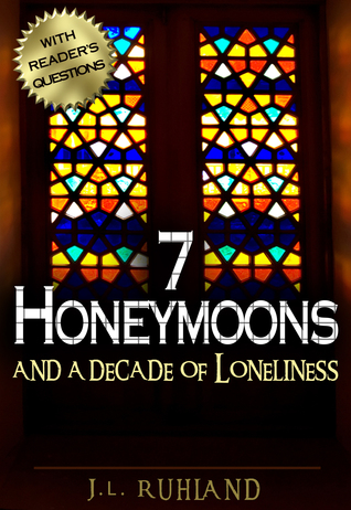 7 Honeymoons and a Decade of Loneliness  by  J.L. Ruhland